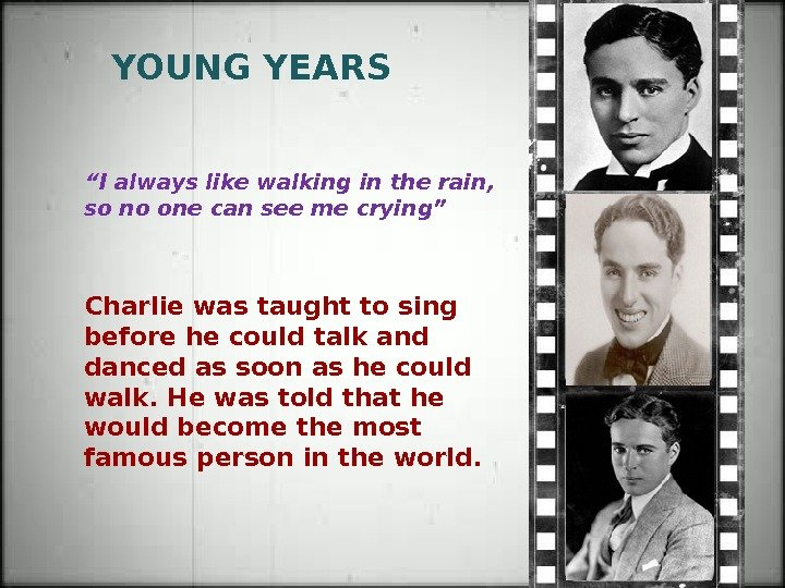 "YOUNG YEARS  "" I always like walking in the rain,  so no one can"