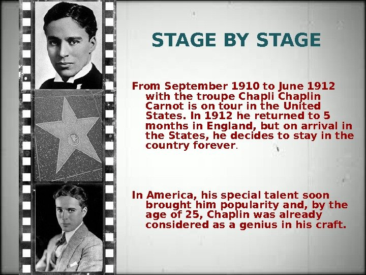STAGE BY STAGE  From September 1910 to June 1912 with the troupe Chaplin Carnot is