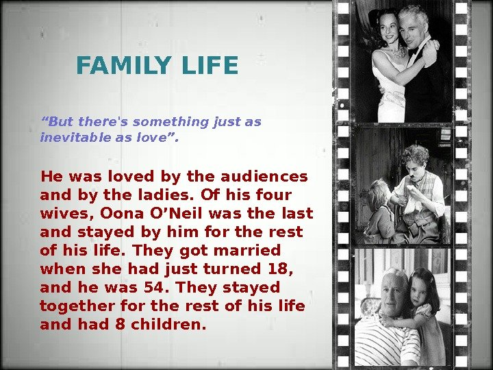 "FAMILY LIFE "" Butthere's something just as inevitable aslove"".  He was loved by the audiences"