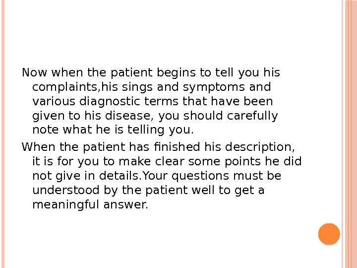 Now when the patient begins to tell you his complaints, his sings and symptoms and various