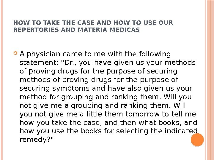 HOW TO TAKE THE CASE AND HOW TO USE OUR REPERTORIES AND MATERIA MEDICAS A physician