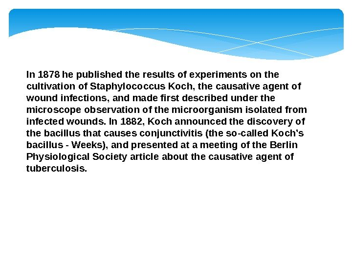 In 1878 he published the results of experiments on the cultivation of Staphylococcus Koch, the causative