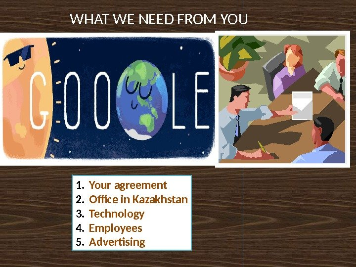 WHAT WE NEED FROM YOU 1. Your agreement 2. Office in Kazakhstan 3. Technology 4. Employees