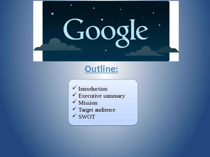 Outline:  Introduction Executive summary Mission Target audience SWOT 01 1 A 01 1 C 01