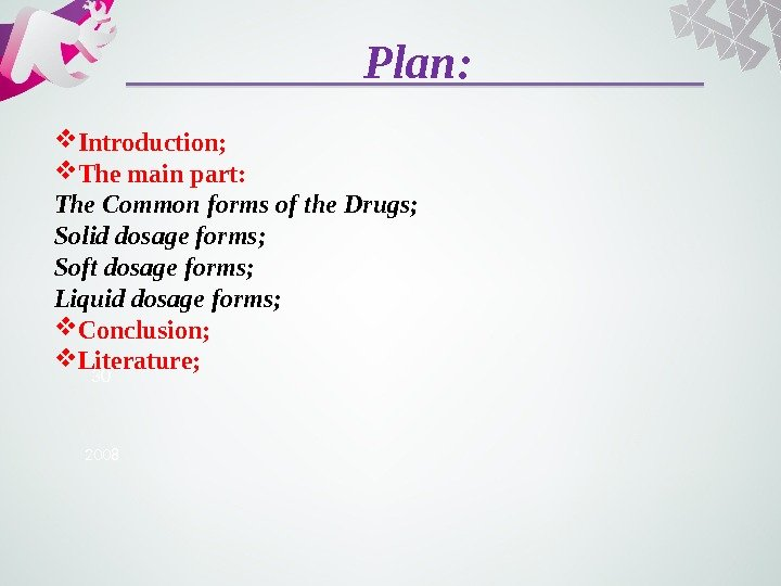 Plan: 2008 30 Introduction;  The main part: The Common forms of the Drugs; Solid dosage