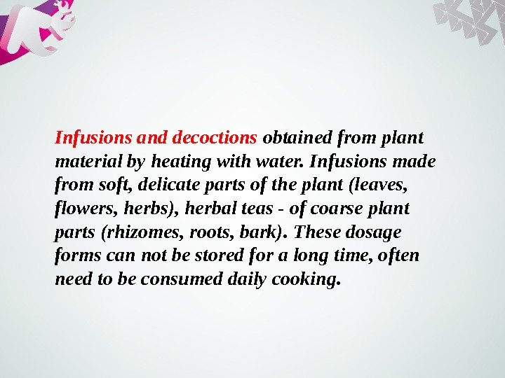 Infusions and decoctions obtained from plant material by heating with water. Infusions made from soft, delicate