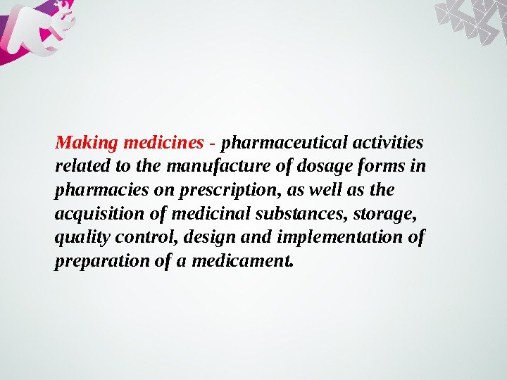 Making medicines - pharmaceutical activities related to the manufacture of dosage forms in pharmacies on prescription,