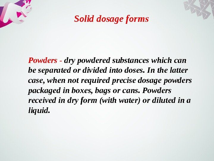 Solid dosage forms Powders - dry powdered substances which can be separated or divided into doses.