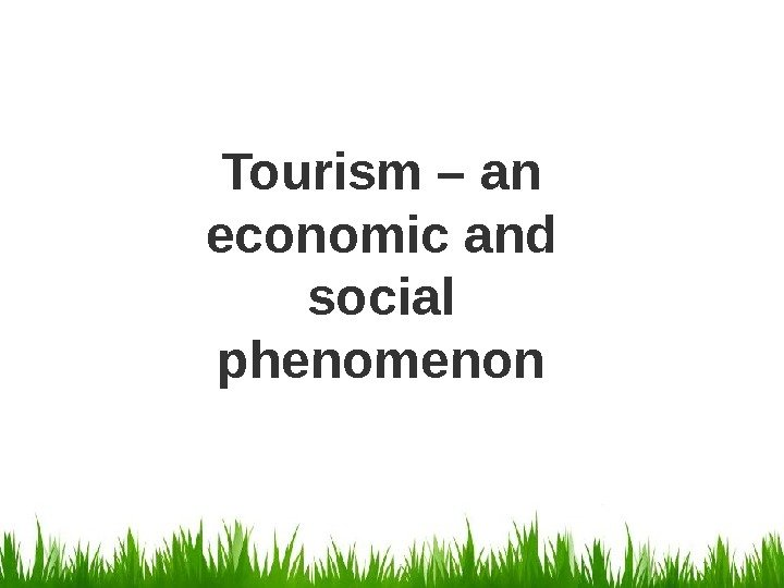 Tourism – an economic and social phenomenon