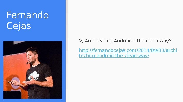 Fernando Cejas 2) Architecting Android. . . The clean way?  http: //fernandocejas. com/2014/09/03/archi tecting-android-the-clean-way/