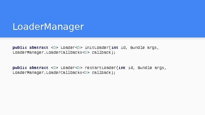 Loader. Manager public abstract  D  Loader D  init. Loader( int id, Bundle args,