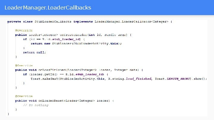 Loader. Manager. Loader. Callbacks