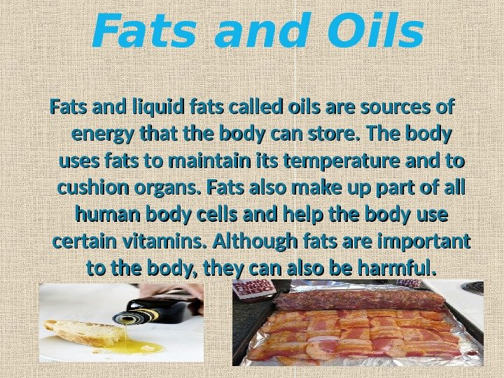 Fats and Oils Fats and liquid fats called oils are sources of energy that the body