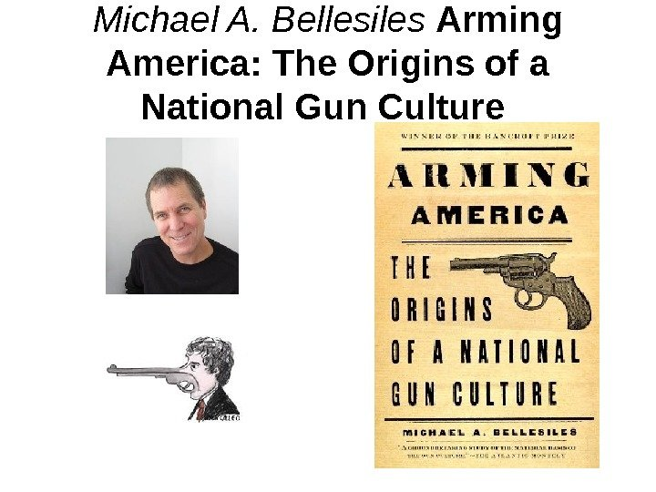 Michael A. Bellesiles  Arming America: The Origins of a National Gun Culture