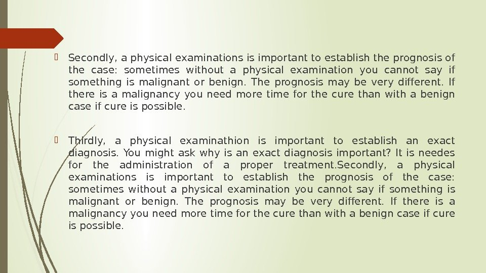 Secondly, a physical examinations is important to establish the prognosis of the case:  sometimes