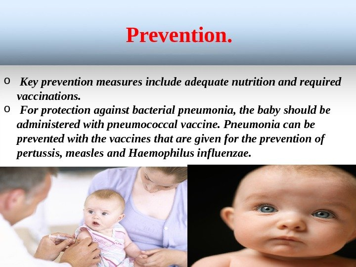 Prevention. o  Key prevention measures include adequate nutrition and required vaccinations. o  For protection