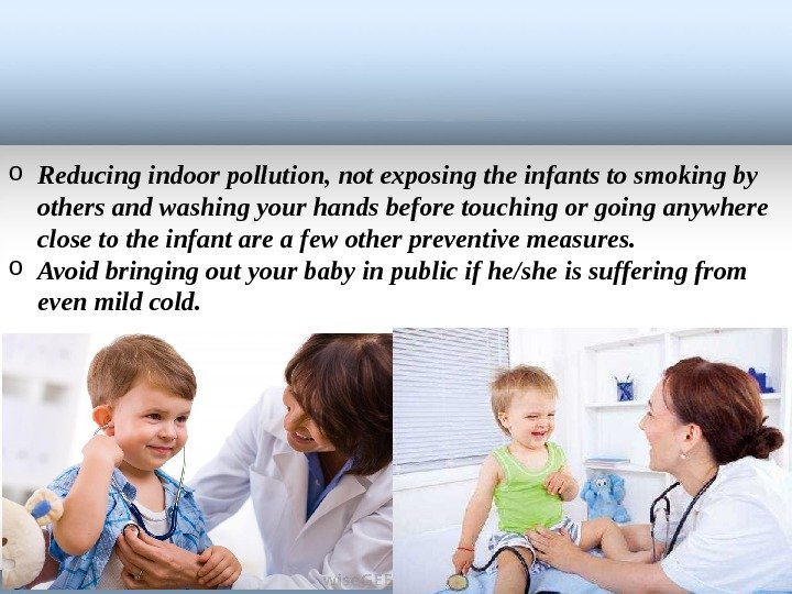 o Reducing indoor pollution, not exposing the infants to smoking by others and washing your hands