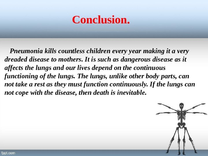 Conclusion. Pneumonia kills countless children every year making it a very dreaded disease to mothers. It