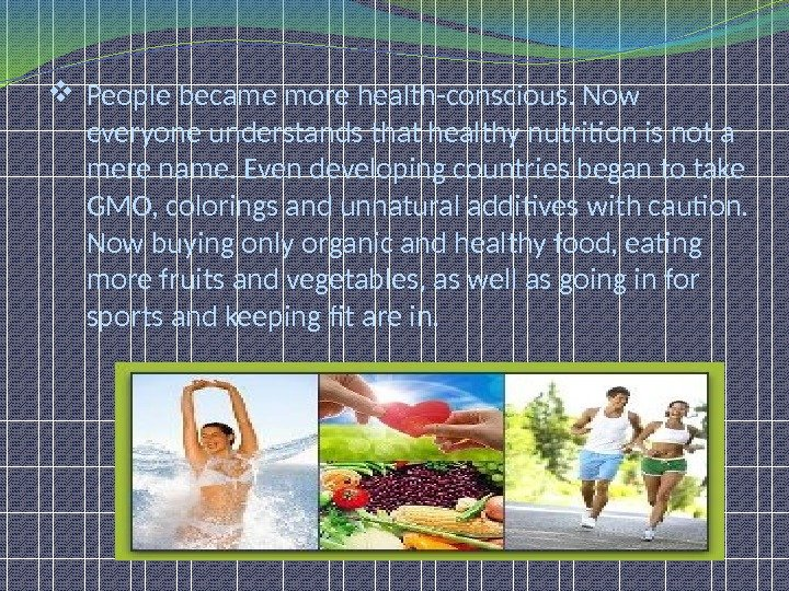People became more health-conscious. Now everyone understands that healthy nutrition is not a mere name.