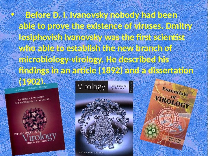 •  Before D. I. Ivanovsky nobody had been able to prove the existence of