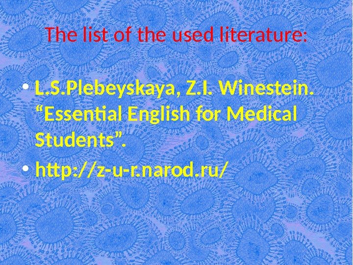 "The list of the used literature:  • L. S. Plebeyskaya, Z. I. Winestein.  ""Essental"