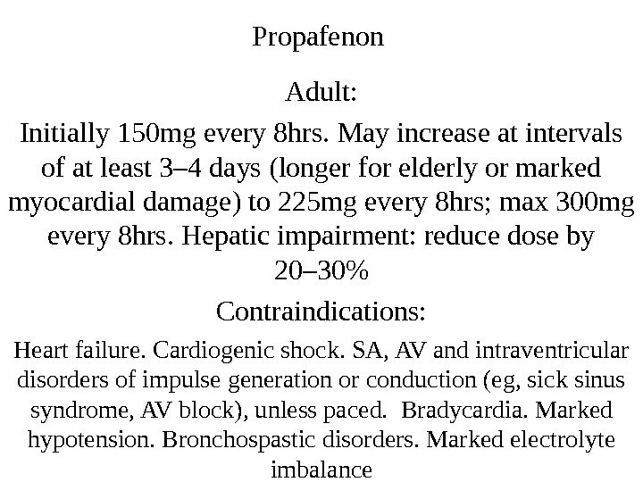 Propafenon Adult: Initially 150 mg every 8 hrs. May increase at intervals of at least 3–