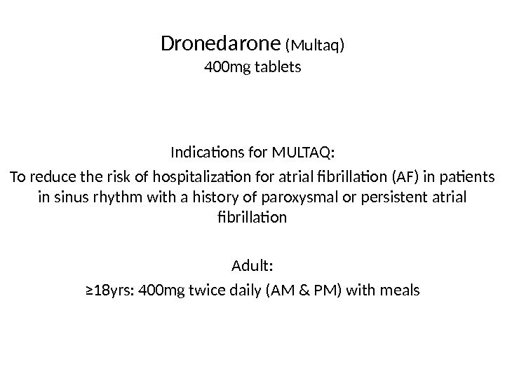 Dronedarone (Multaq) 400 mg tablets Indications for MULTAQ: To reduce the risk of hospitalization for atrial