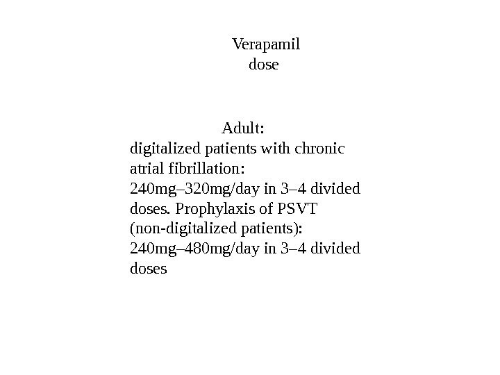 Adult: digitalized patients with chronic atrial fibrillation:  240 mg– 320 mg/day