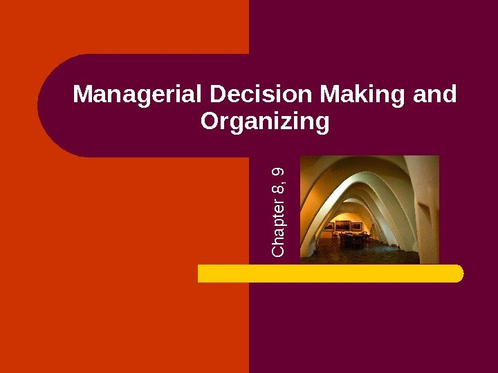 Managerial Decision Making  and Organizing. C h a p te r 8 , 9
