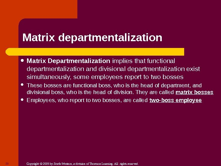 Copyright © 2005 by South-Western, a division of Thomson Learning. All rights reserved. Matrix departmentalization Matrix