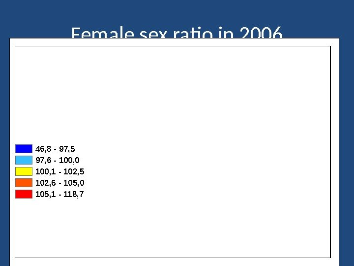 Female sex ratio in 2006 46, 8 - 97, 5 97, 6 - 100, 0 100,