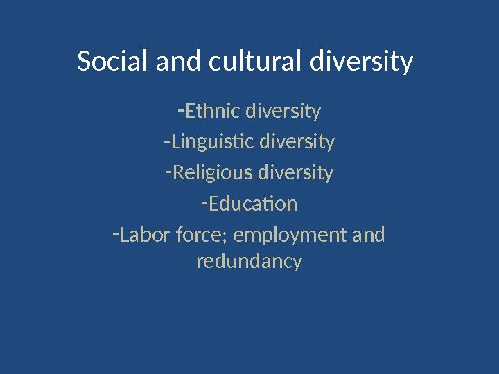 Social and cultural diversity - Ethnic diversity - Linguistic diversity - Religious diversity - Education -
