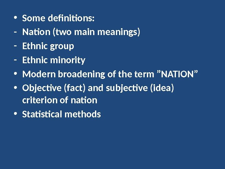• Some definitions: - Nation (two main meanings) - Ethnic group - Ethnic minority •