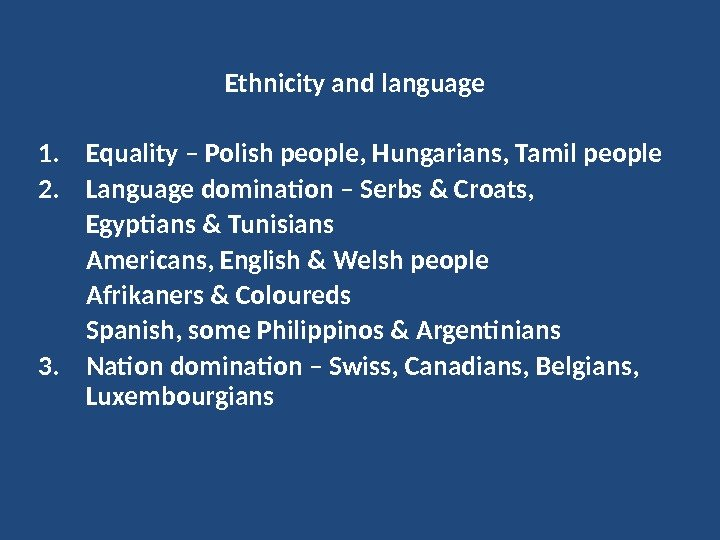 Ethnicity and language 1. Equality – Polish people, Hungarians, Tamil people 2. Language domination – Serbs