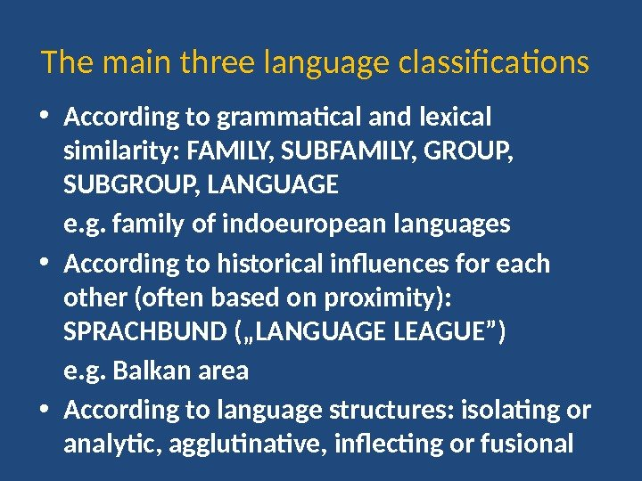 The main three language classifications • According to grammatical and lexical similarity: FAMILY, SUBFAMILY, GROUP,