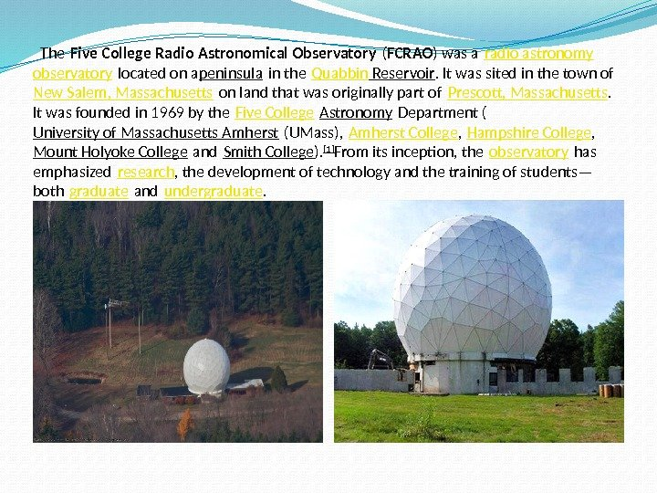 The Five College Radio Astronomical Observatory ( FCRAO ) was a radio astronomy observatory