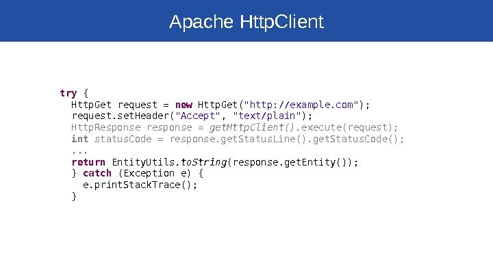 Apache Http. Client try  {  Http. Get request = new  Http. Get( http: