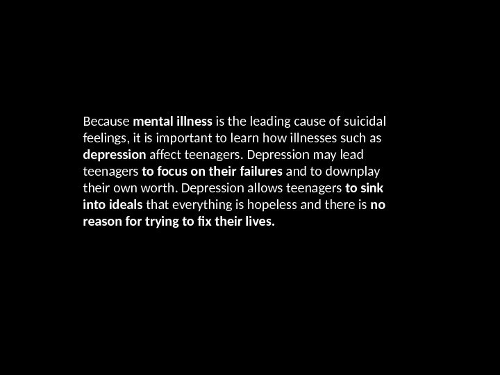 Because mental illness is the leading cause of suicidal feelings, it is important to learn how