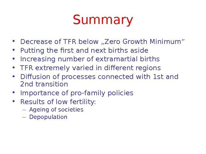 "Summary • Decrease of TFR below ""Zero Growth Minimum"" • Putting the first and next births"