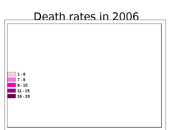 Death rates in 2006 1 - 6 7 - 8 9 - 10 11 - 15