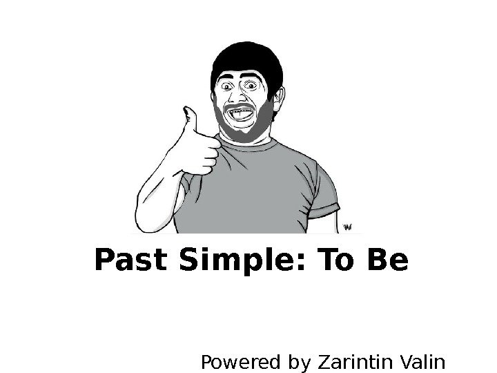 Past Simple: To Be  Powered by Zarintin Valin