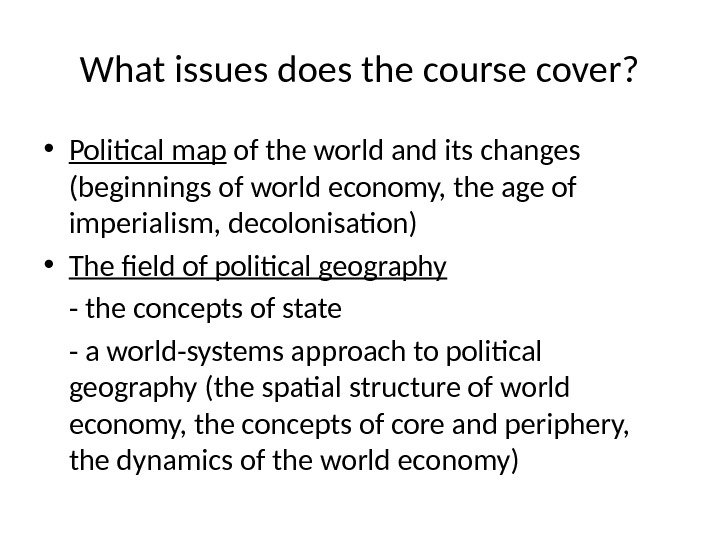 What issues does the course cover?  • Political map of the world and its changes