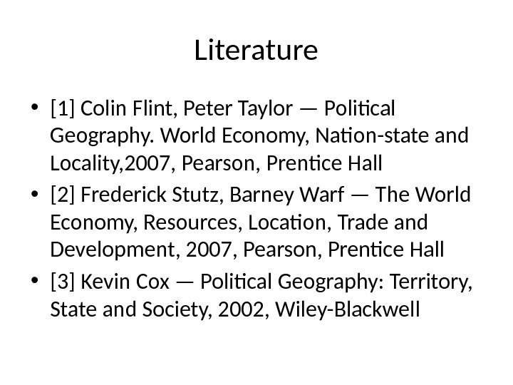 Literature • [1] Colin Flint, Peter Taylor — Political Geography. World Economy, Nation-state and Locality, 2007,