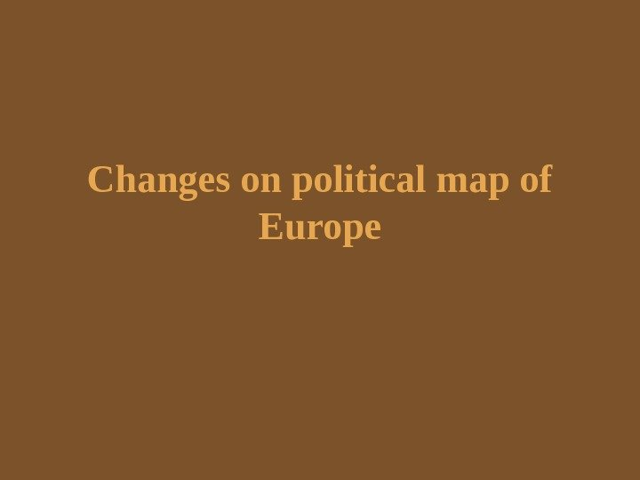Changes on political map of Europe