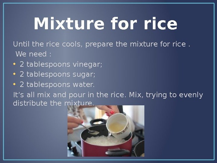 Mixture for rice Until the rice cools, prepare the mixture for rice.  We need :