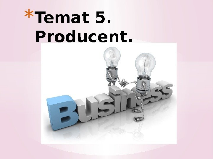 * Temat 5.  Producent.