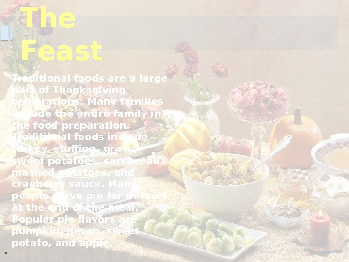 The Feast Traditional foods are a large part of Thanksgiving celebrations. Many families include the entire
