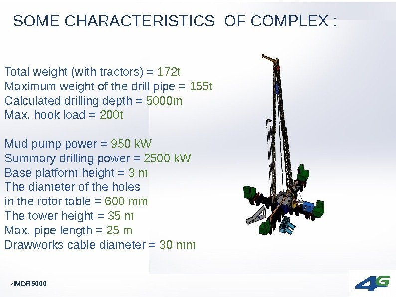 SOME CHARACTERISTICS OF COMPLEX : 4 MDR 5000 Total weight (with tractors) = 172 t Maximum