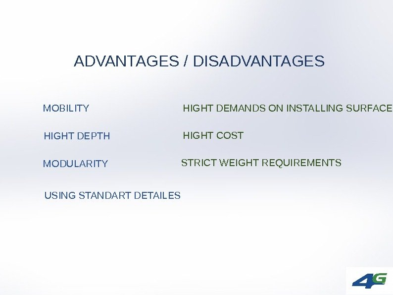 ADVANTAGES / DISADVANTAGES HIGHT DEMANDS ON INSTALLING SURFACEMOBILITY HIGHT COST HIGHT DEPTH MODULARITY USING STANDART DETAILES