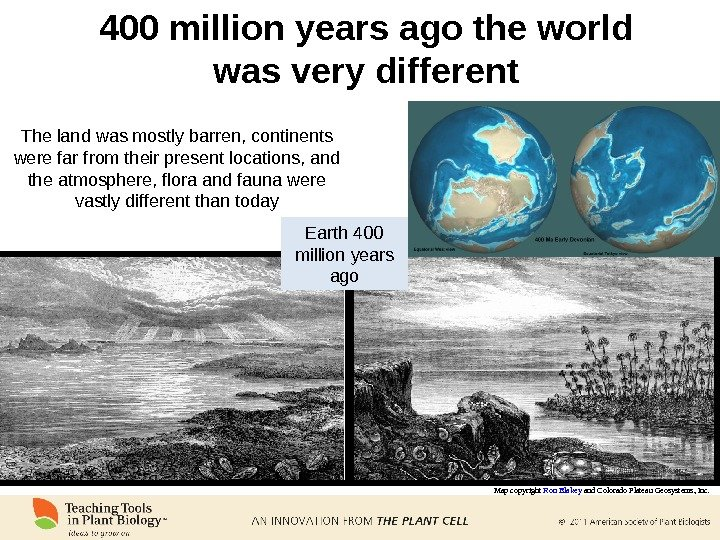 400 million years ago the world was very different Map copyright Ron Blakey and Colorado Plateau